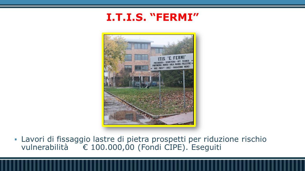 """I.T.I.S. """"FERMI""""  Lavori di fissaggio lastre di pietra prospetti per riduzione rischio vulnerabilità€ 100.000,00 (Fondi CIPE). Eseguiti"""