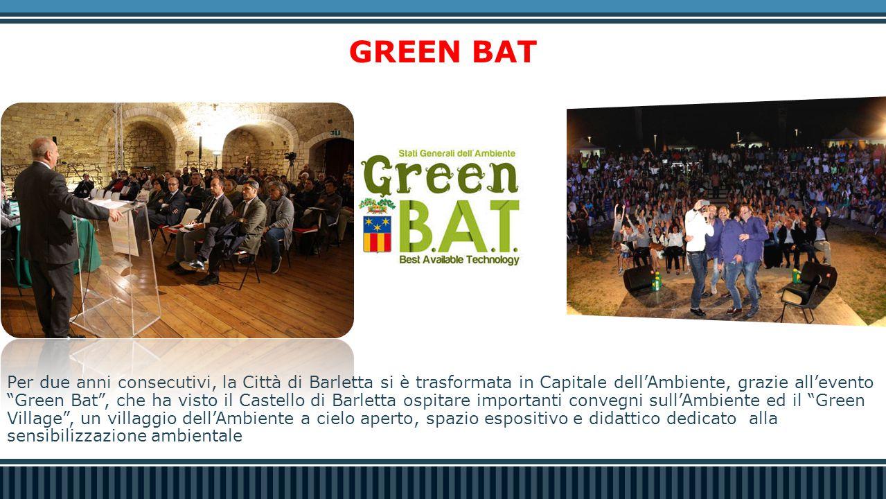 """GREEN BAT Per due anni consecutivi, la Città di Barletta si è trasformata in Capitale dell'Ambiente, grazie all'evento """"Green Bat"""", che ha visto il Ca"""