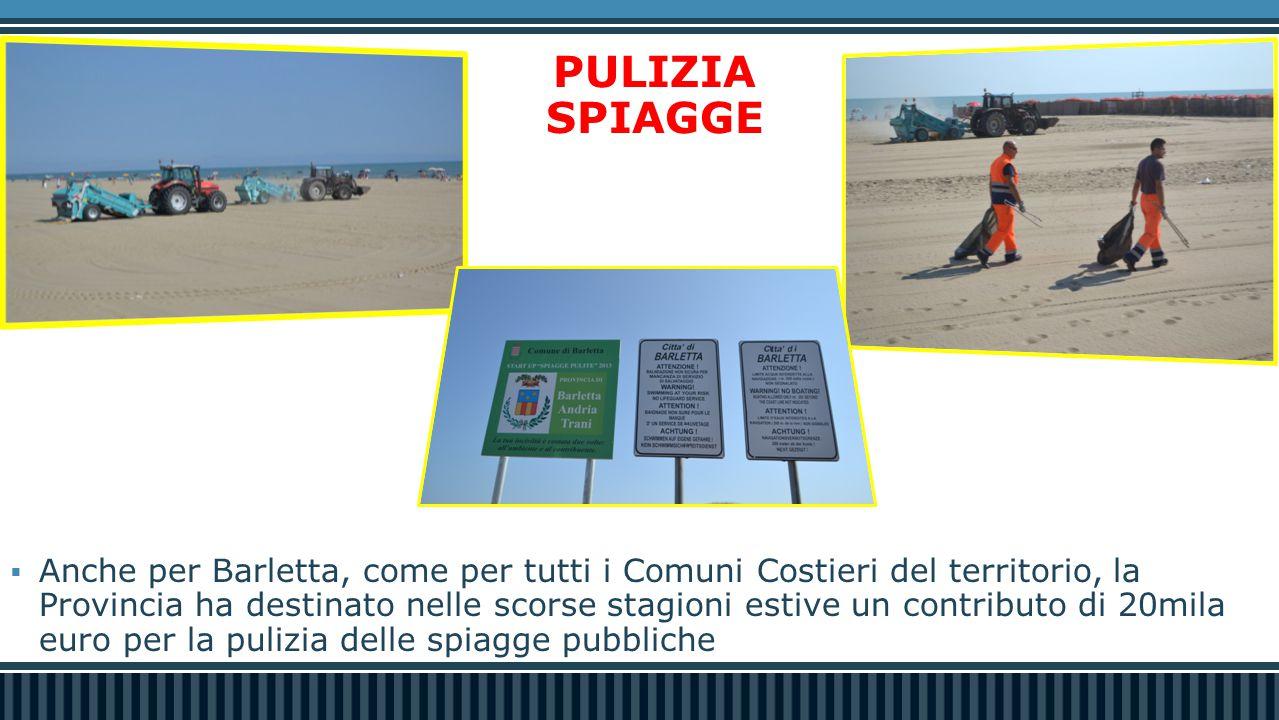 PULIZIA SPIAGGE  Anche per Barletta, come per tutti i Comuni Costieri del territorio, la Provincia ha destinato nelle scorse stagioni estive un contributo di 20mila euro per la pulizia delle spiagge pubbliche