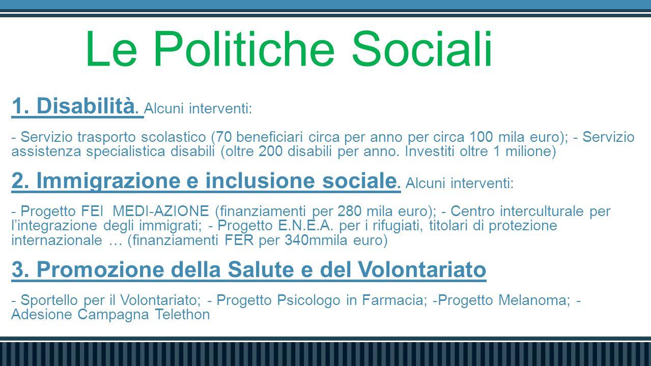Le Politiche Sociali 1. Disabilità. Alcuni interventi: - Servizio trasporto scolastico (70 beneficiari circa per anno per circa 100 mila euro); - Serv