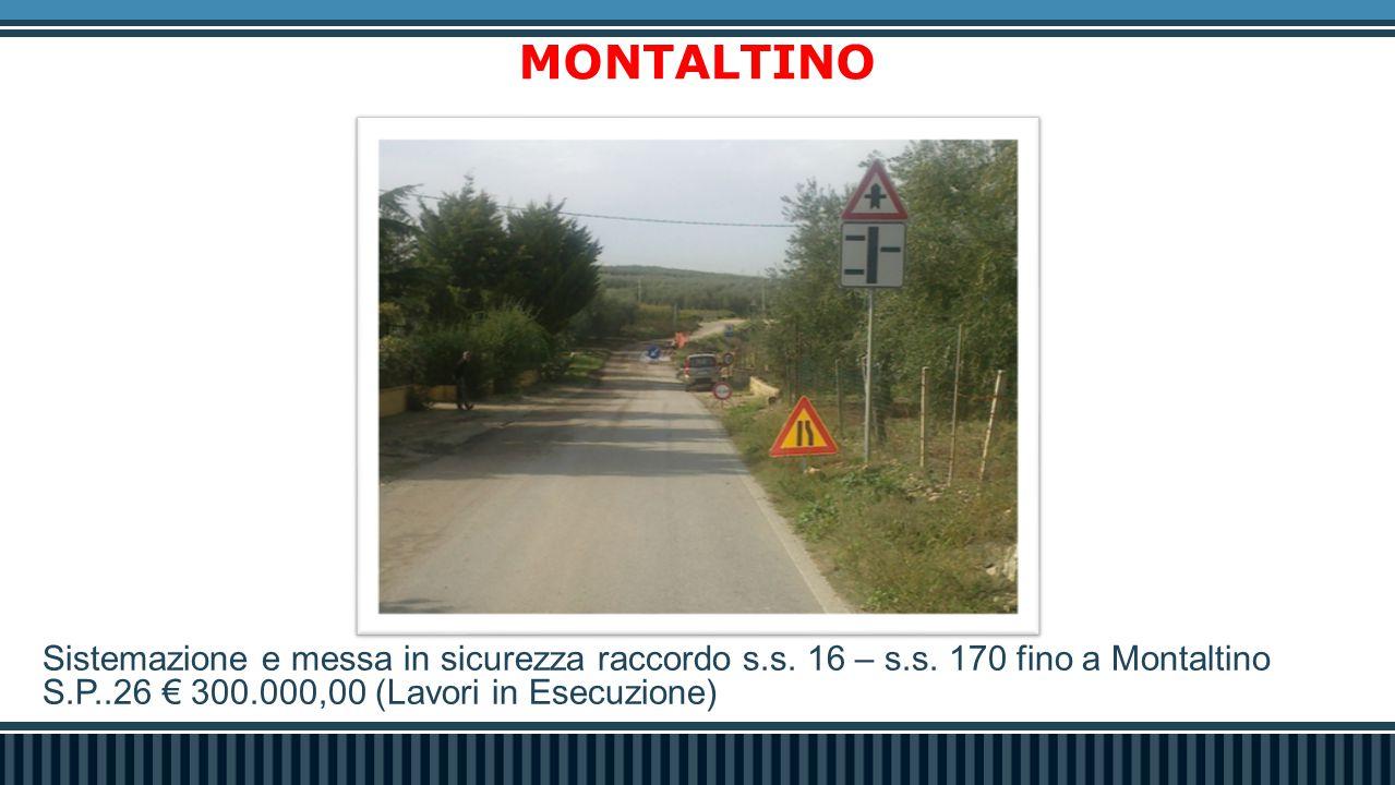Sistemazione e messa in sicurezza raccordo s.s. 16 – s.s. 170 fino a Montaltino S.P..26 € 300.000,00 (Lavori in Esecuzione) MONTALTINO