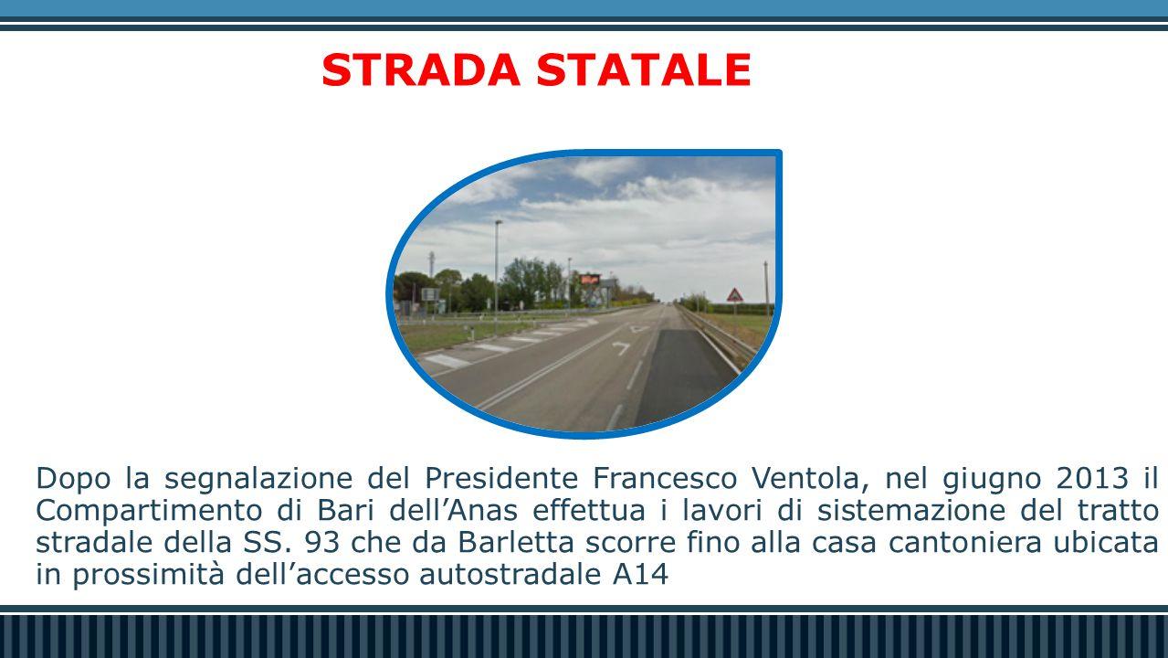 STRADA STATALE Dopo la segnalazione del Presidente Francesco Ventola, nel giugno 2013 il Compartimento di Bari dell'Anas effettua i lavori di sistemazione del tratto stradale della SS.