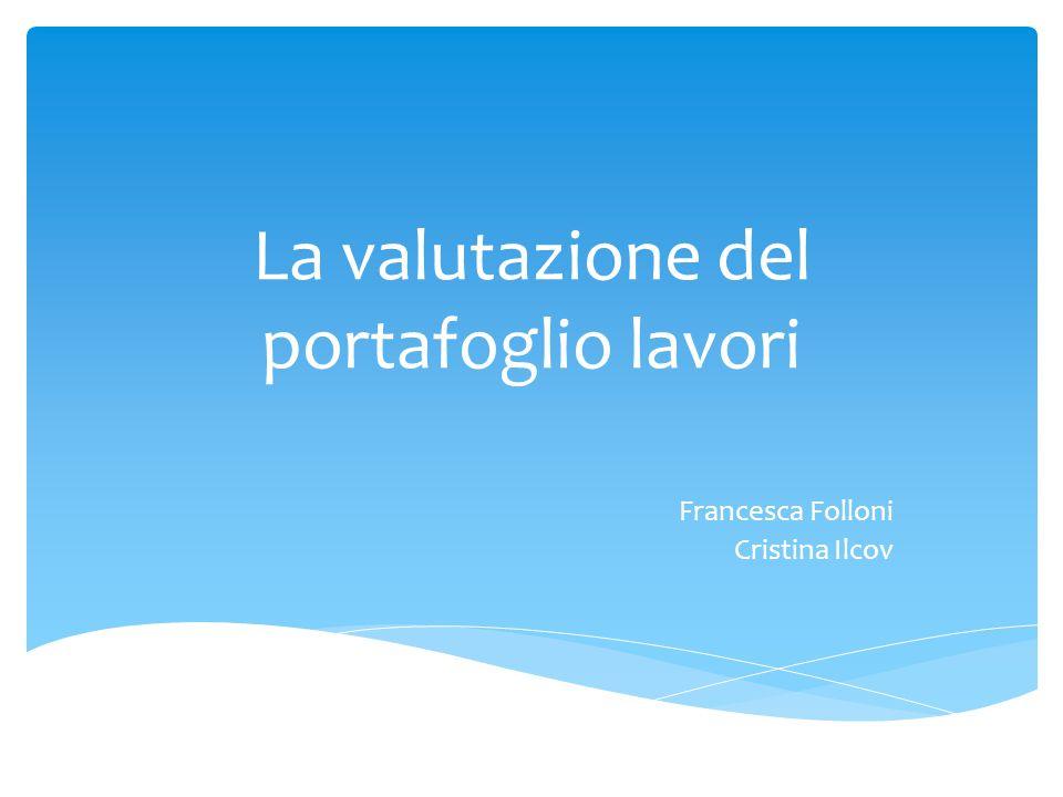 La valutazione del portafoglio lavori Francesca Folloni Cristina Ilcov