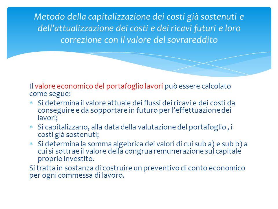 Il valore economico del portafoglio lavori può essere calcolato come segue:  Si determina il valore attuale dei flussi dei ricavi e dei costi da cons