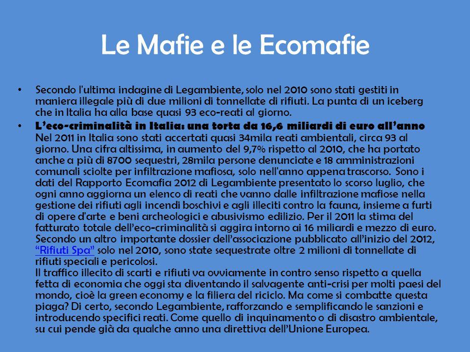 Le Mafie e le Ecomafie Secondo l ultima indagine di Legambiente, solo nel 2010 sono stati gestiti in maniera illegale più di due milioni di tonnellate di rifiuti.