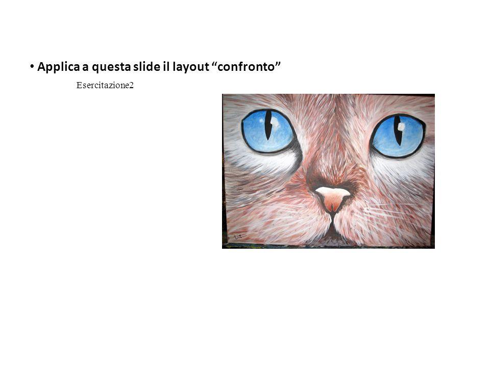 Applica a questa slide il layout confronto Esercitazione2
