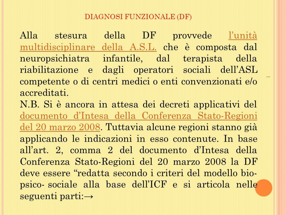 DIAGNOSI FUNZIONALE (DF) Alla stesura della DF provvede l'unità multidisciplinare della A.S.L.