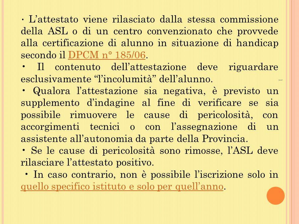 L'attestato viene rilasciato dalla stessa commissione della ASL o di un centro convenzionato che provvede alla certificazione di alunno in situazione di handicap secondo il DPCM n° 185/06.DPCM n° 185/06 Il contenuto dell'attestazione deve riguardare esclusivamente l'incolumità dell'alunno.