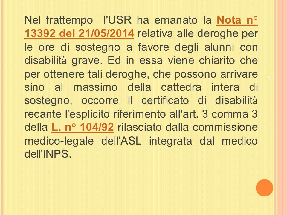 Nel frattempo l'USR ha emanato la Nota n° 13392 del 21/05/2014 relativa alle deroghe per le ore di sostegno a favore degli alunni con disabilit à grav