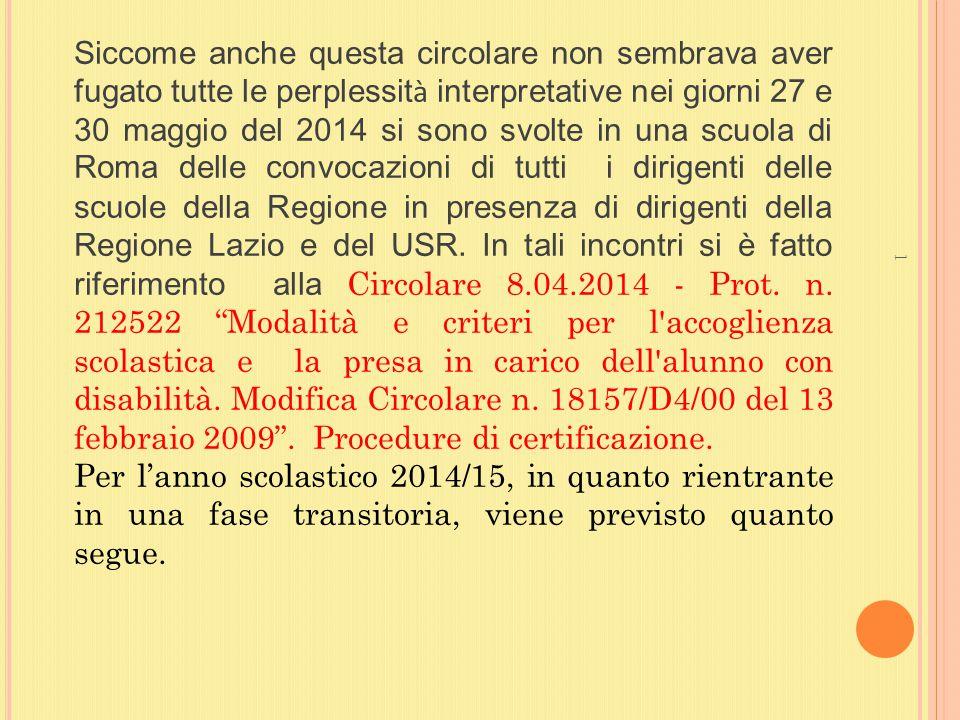 Siccome anche questa circolare non sembrava aver fugato tutte le perplessit à interpretative nei giorni 27 e 30 maggio del 2014 si sono svolte in una scuola di Roma delle convocazioni di tutti i dirigenti delle scuole della Regione in presenza di dirigenti della Regione Lazio e del USR.