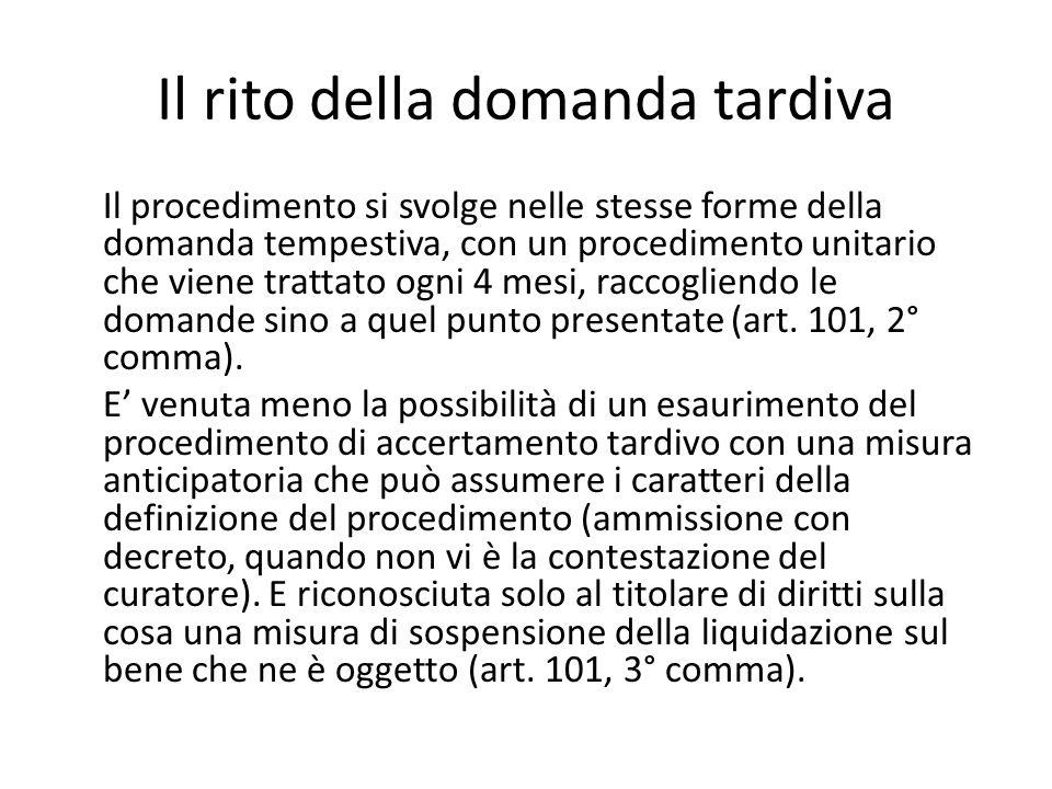 Il rito della domanda tardiva Il procedimento si svolge nelle stesse forme della domanda tempestiva, con un procedimento unitario che viene trattato o