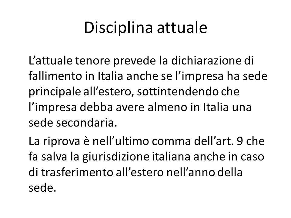 Disciplina attuale L'attuale tenore prevede la dichiarazione di fallimento in Italia anche se l'impresa ha sede principale all'estero, sottintendendo