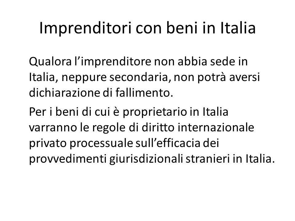 Imprenditori con beni in Italia Qualora l'imprenditore non abbia sede in Italia, neppure secondaria, non potrà aversi dichiarazione di fallimento. Per