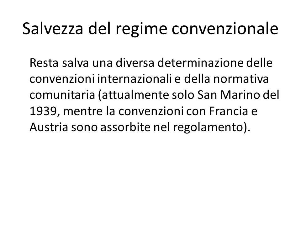 Salvezza del regime convenzionale Resta salva una diversa determinazione delle convenzioni internazionali e della normativa comunitaria (attualmente s
