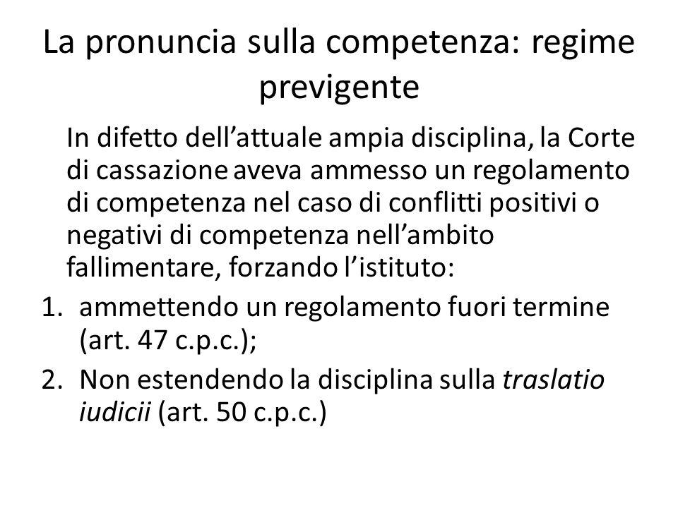 La pronuncia sulla competenza: regime previgente In difetto dell'attuale ampia disciplina, la Corte di cassazione aveva ammesso un regolamento di comp