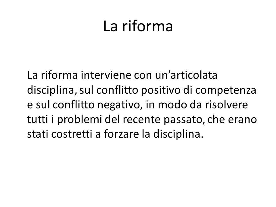 La riforma La riforma interviene con un'articolata disciplina, sul conflitto positivo di competenza e sul conflitto negativo, in modo da risolvere tut