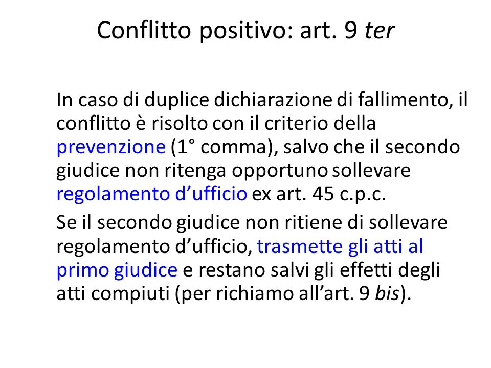 Conflitto positivo: art. 9 ter In caso di duplice dichiarazione di fallimento, il conflitto è risolto con il criterio della prevenzione (1° comma), sa