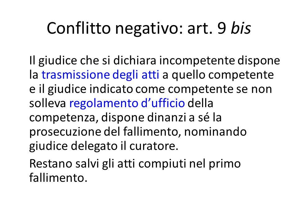 Conflitto negativo: art. 9 bis Il giudice che si dichiara incompetente dispone la trasmissione degli atti a quello competente e il giudice indicato co
