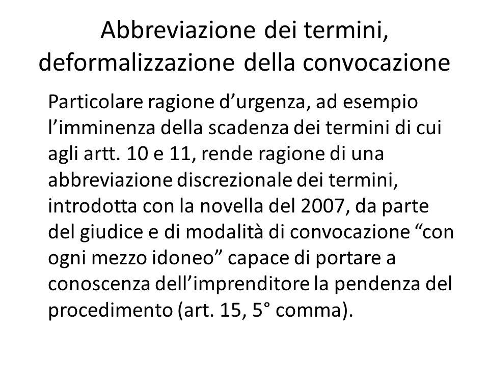 Abbreviazione dei termini, deformalizzazione della convocazione Particolare ragione d'urgenza, ad esempio l'imminenza della scadenza dei termini di cu