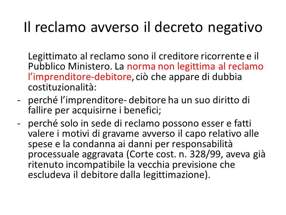 Il reclamo avverso il decreto negativo Legittimato al reclamo sono il creditore ricorrente e il Pubblico Ministero. La norma non legittima al reclamo