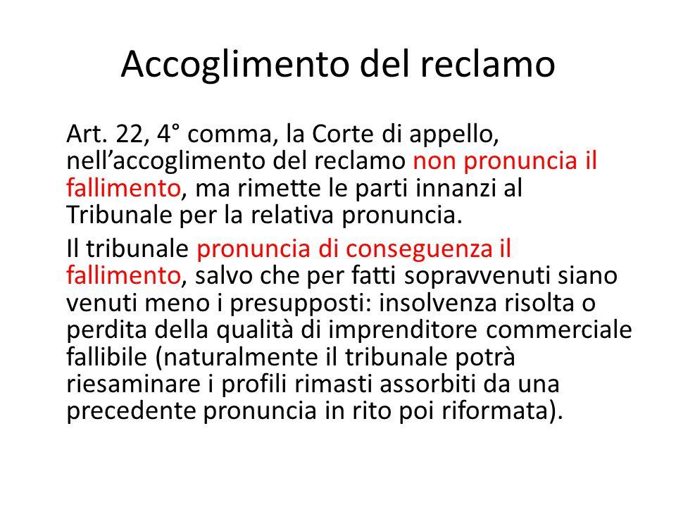 Accoglimento del reclamo Art. 22, 4° comma, la Corte di appello, nell'accoglimento del reclamo non pronuncia il fallimento, ma rimette le parti innanz
