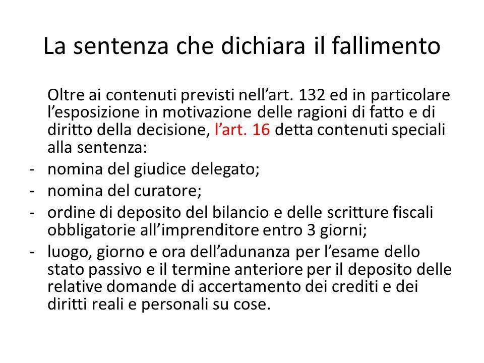 La sentenza che dichiara il fallimento Oltre ai contenuti previsti nell'art. 132 ed in particolare l'esposizione in motivazione delle ragioni di fatto