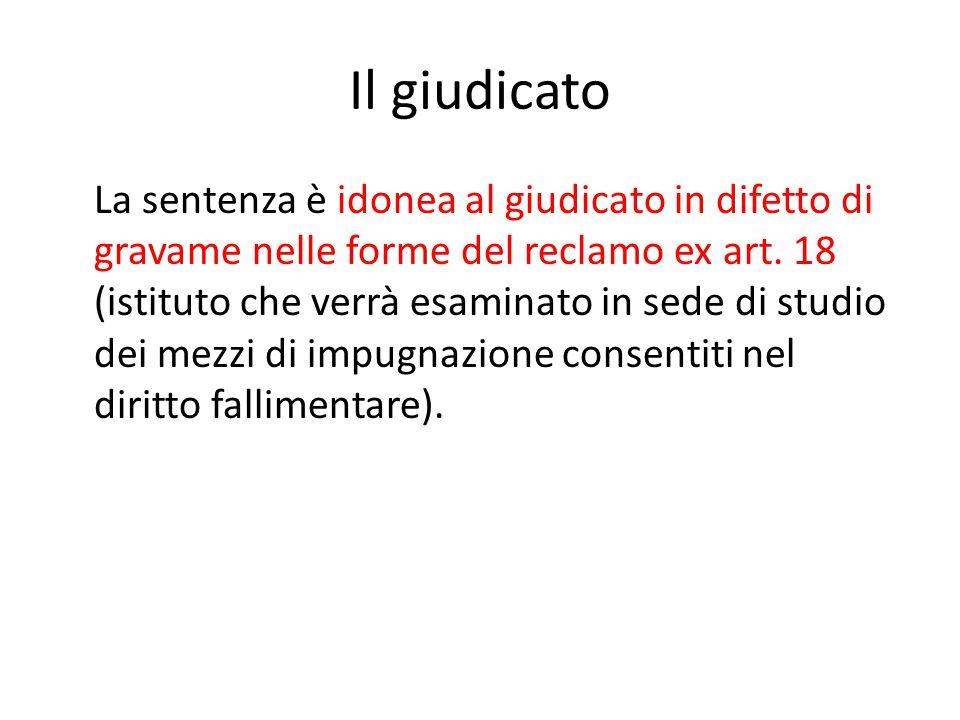 Il giudicato La sentenza è idonea al giudicato in difetto di gravame nelle forme del reclamo ex art. 18 (istituto che verrà esaminato in sede di studi