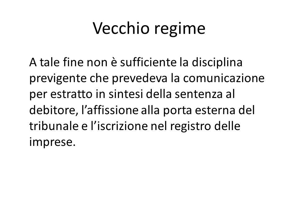 Vecchio regime A tale fine non è sufficiente la disciplina previgente che prevedeva la comunicazione per estratto in sintesi della sentenza al debitor