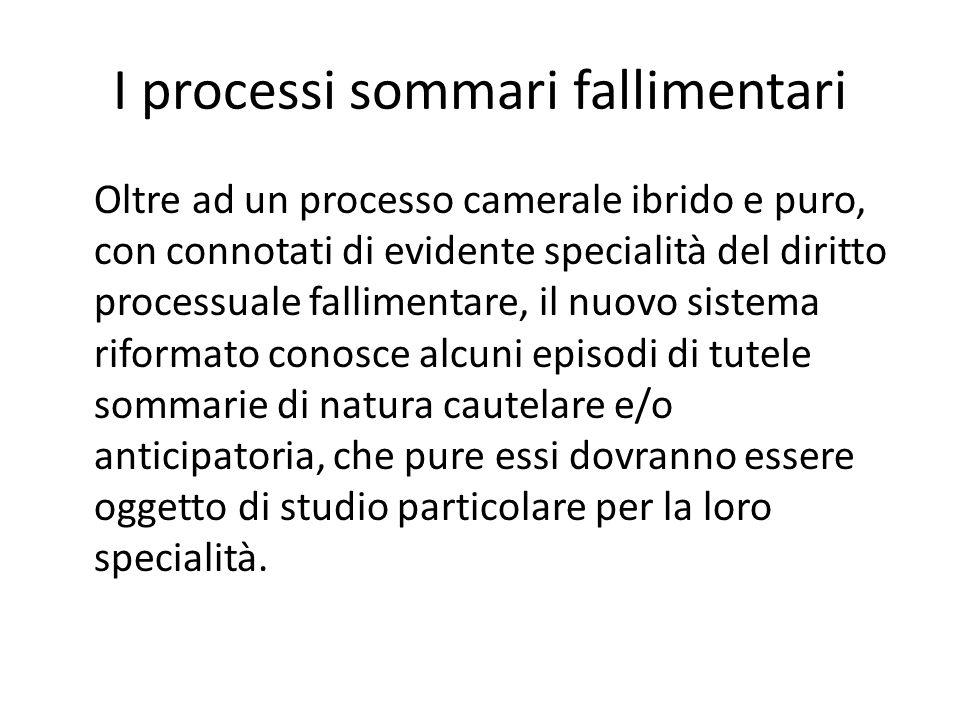 I processi sommari fallimentari Oltre ad un processo camerale ibrido e puro, con connotati di evidente specialità del diritto processuale fallimentare