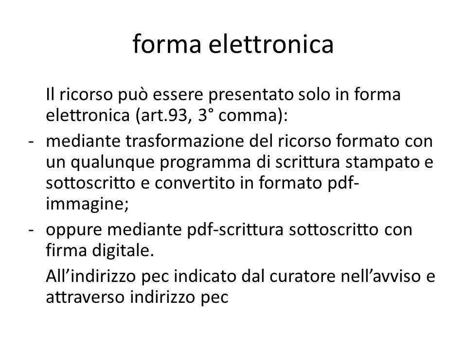forma elettronica Il ricorso può essere presentato solo in forma elettronica (art.93, 3° comma): -mediante trasformazione del ricorso formato con un q