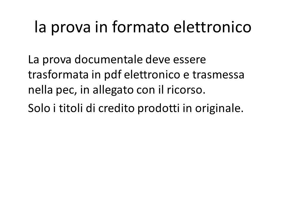 la prova in formato elettronico La prova documentale deve essere trasformata in pdf elettronico e trasmessa nella pec, in allegato con il ricorso. Sol