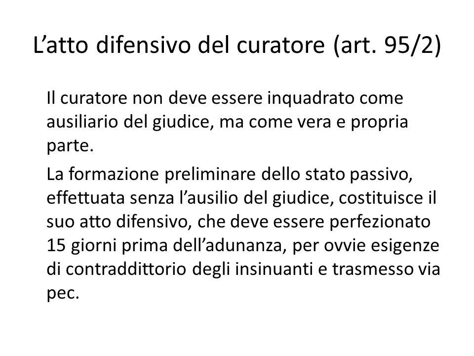 L'atto difensivo del curatore (art. 95/2) Il curatore non deve essere inquadrato come ausiliario del giudice, ma come vera e propria parte. La formazi