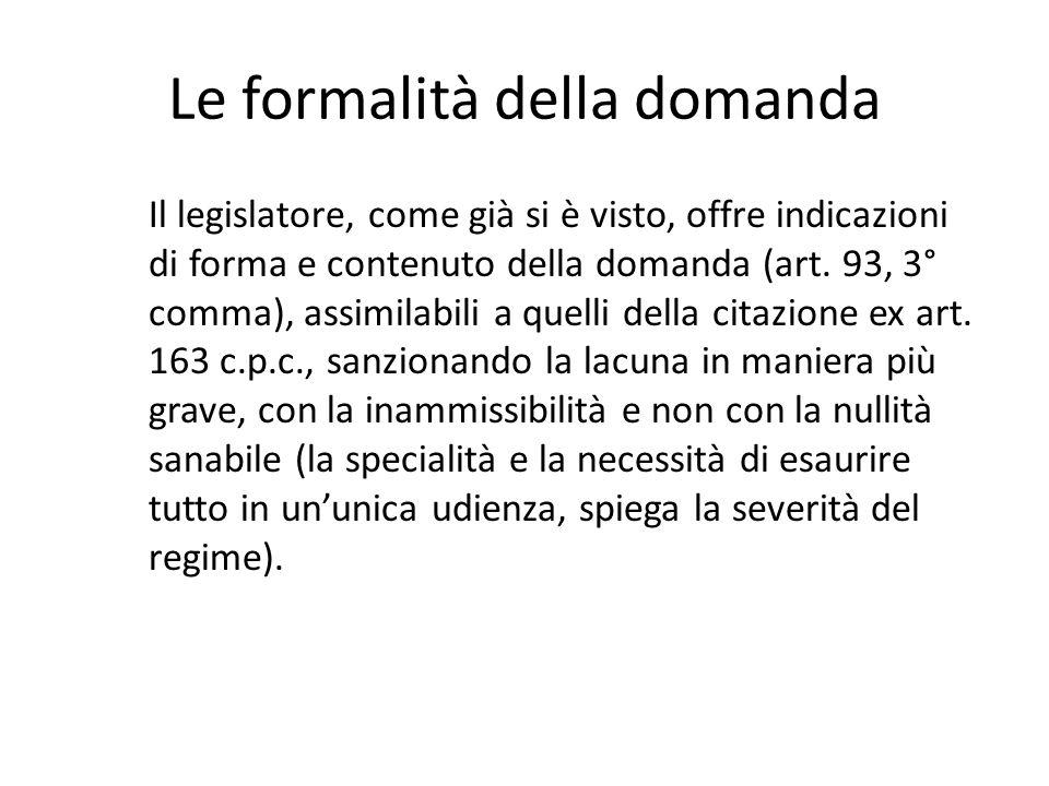 Le formalità della domanda Il legislatore, come già si è visto, offre indicazioni di forma e contenuto della domanda (art. 93, 3° comma), assimilabili