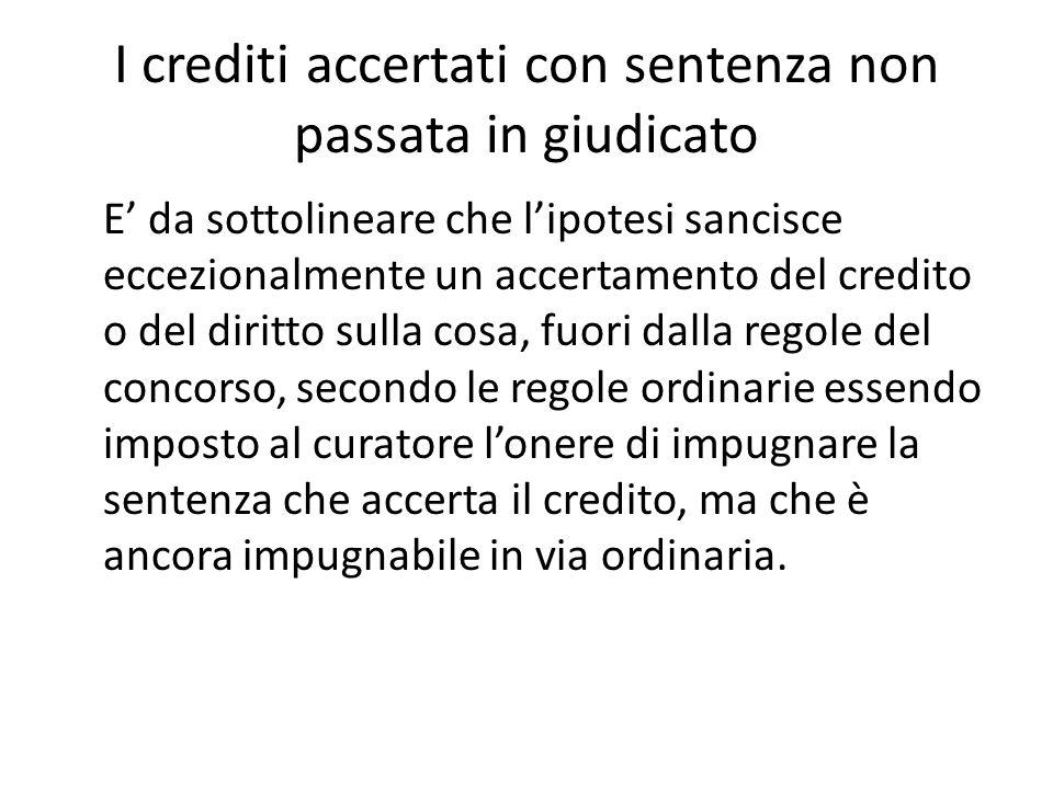 I crediti accertati con sentenza non passata in giudicato E' da sottolineare che l'ipotesi sancisce eccezionalmente un accertamento del credito o del
