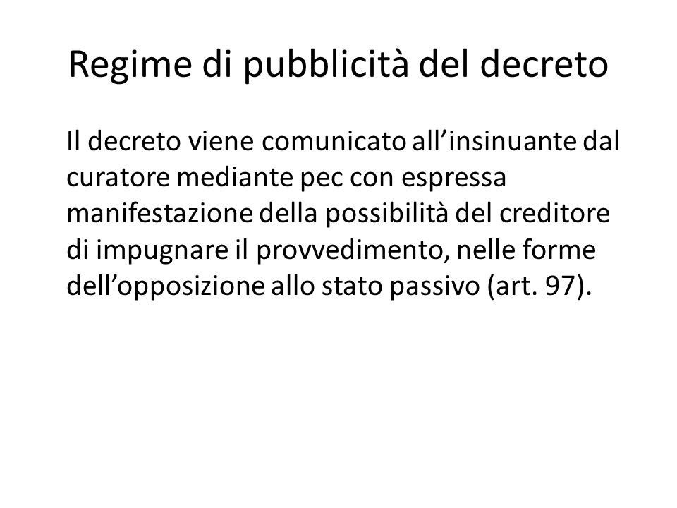Regime di pubblicità del decreto Il decreto viene comunicato all'insinuante dal curatore mediante pec con espressa manifestazione della possibilità de