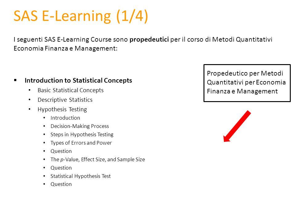 SAS E-Learning (1/4) I seguenti SAS E-Learning Course sono propedeutici per il corso di Metodi Quantitativi Economia Finanza e Management:  Introduct