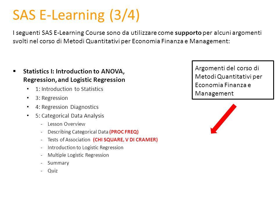 Argomenti del corso di Metodi Quantitativi per Economia Finanza e Management SAS E-Learning (3/4) I seguenti SAS E-Learning Course sono da utilizzare
