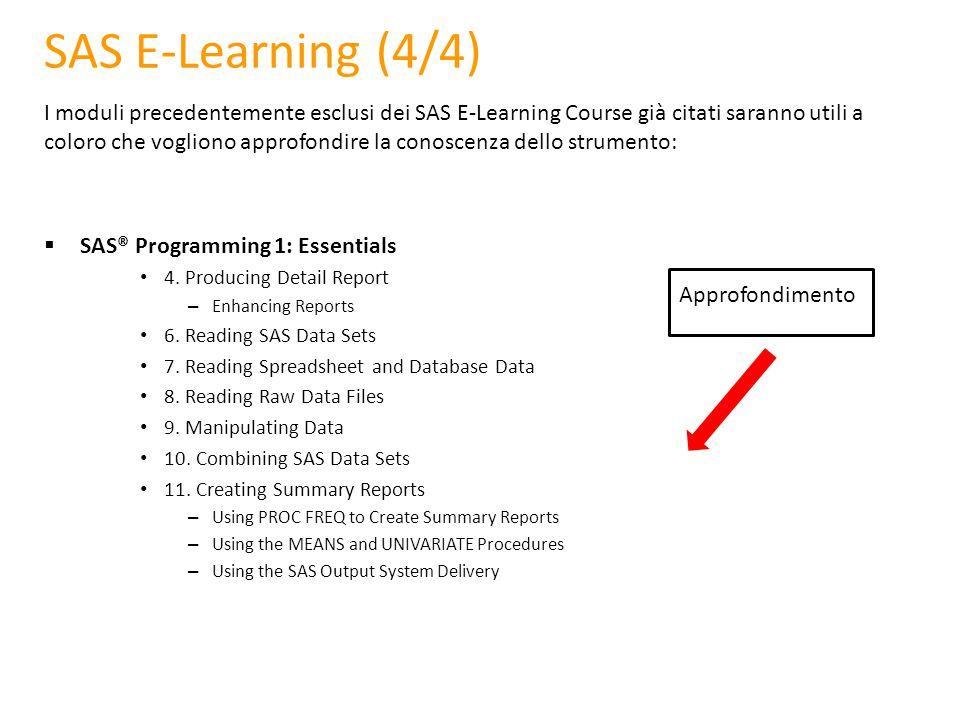 I moduli precedentemente esclusi dei SAS E-Learning Course già citati saranno utili a coloro che vogliono approfondire la conoscenza dello strumento: