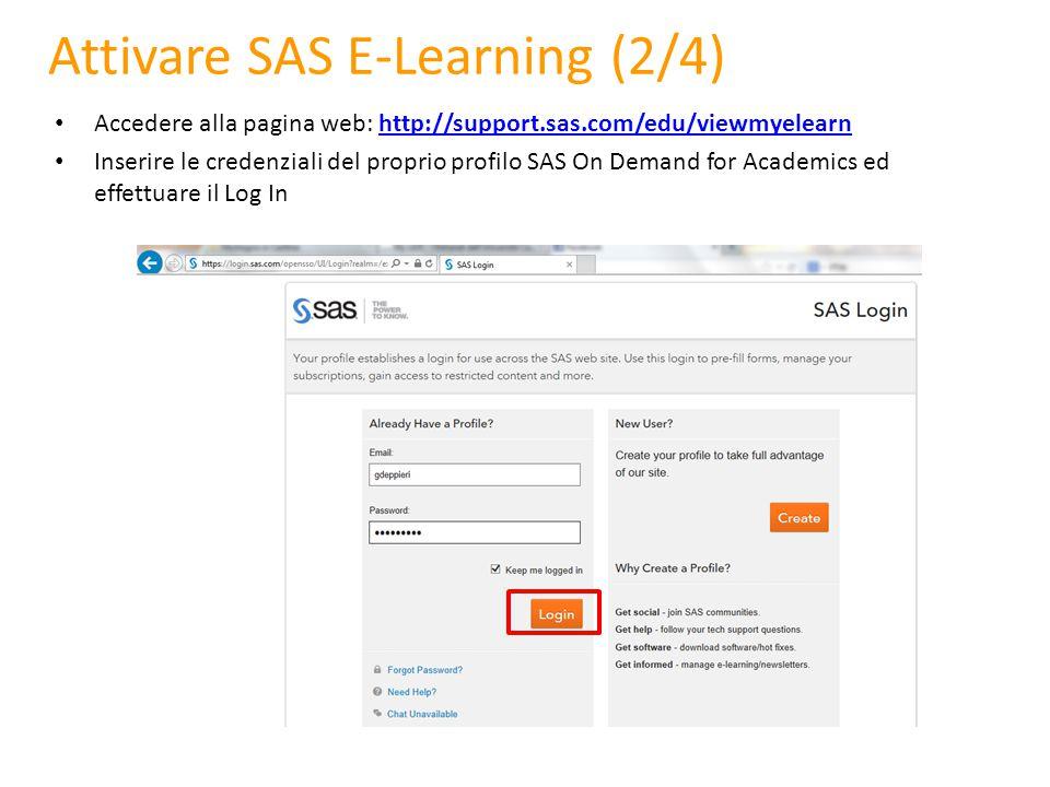 Attivare SAS E-Learning (2/4) Accedere alla pagina web: http://support.sas.com/edu/viewmyelearnhttp://support.sas.com/edu/viewmyelearn Inserire le cre