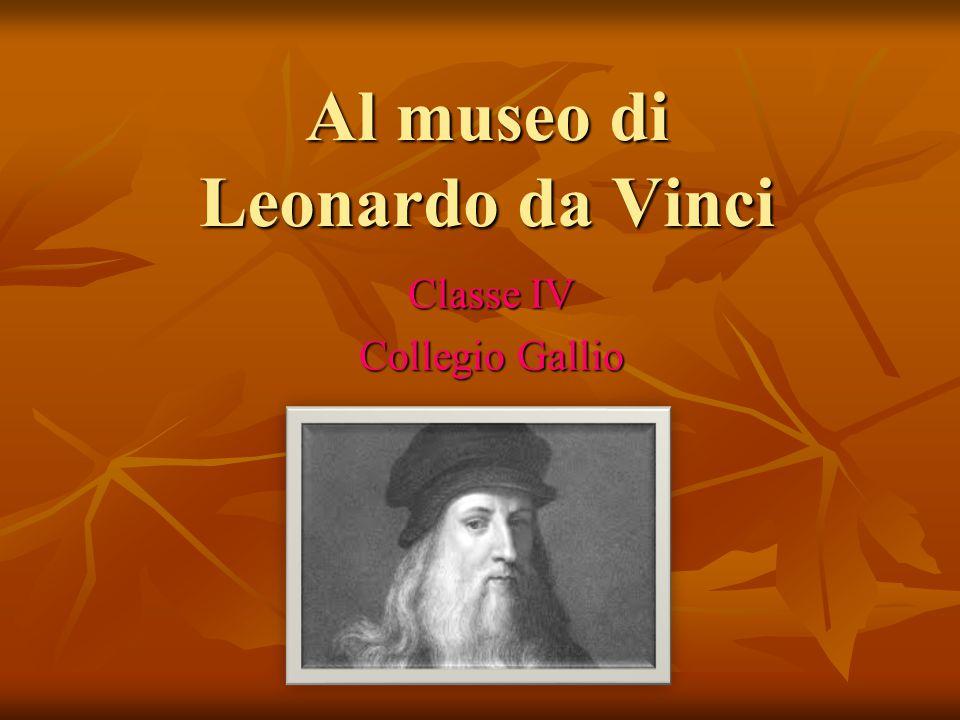Al museo di Leonardo da Vinci Classe IV Collegio Gallio