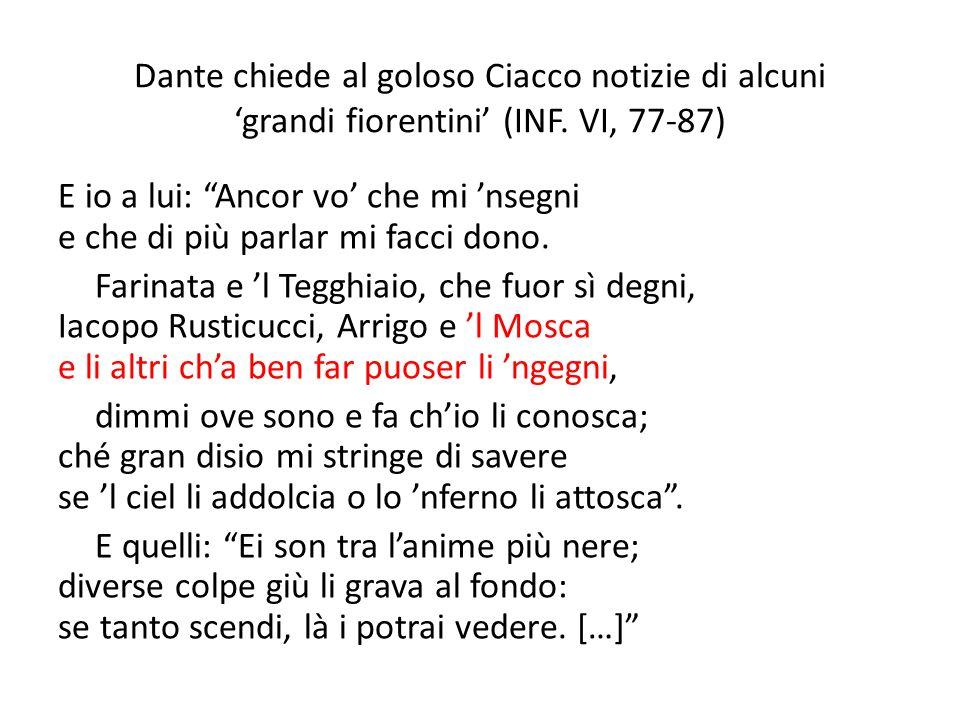 """Dante chiede al goloso Ciacco notizie di alcuni 'grandi fiorentini' (INF. VI, 77-87) E io a lui: """"Ancor vo' che mi 'nsegni e che di più parlar mi facc"""