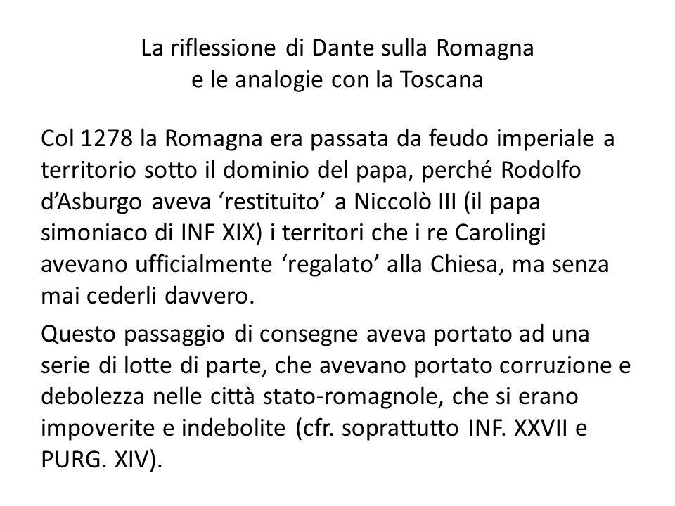 La riflessione di Dante sulla Romagna e le analogie con la Toscana Col 1278 la Romagna era passata da feudo imperiale a territorio sotto il dominio de