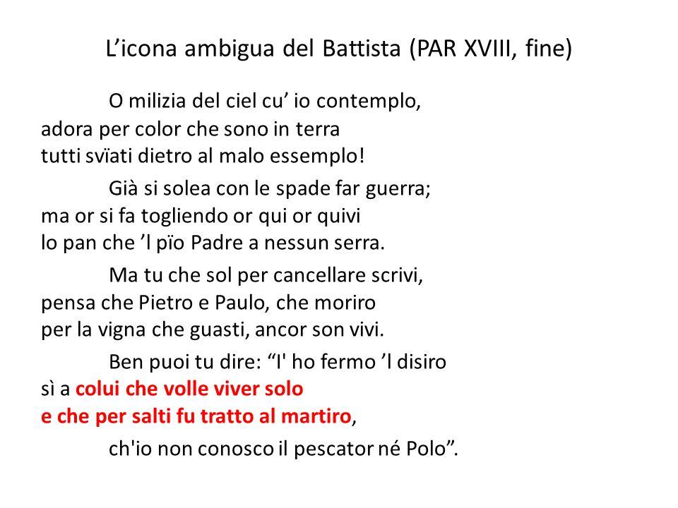 L'icona ambigua del Battista (PAR XVIII, fine) O milizia del ciel cu' io contemplo, adora per color che sono in terra tutti svïati dietro al malo esse