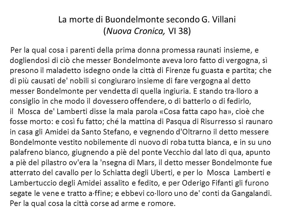 La morte di Buondelmonte secondo G. Villani (Nuova Cronica, VI 38) Per la qual cosa i parenti della prima donna promessa raunati insieme, e dogliendos