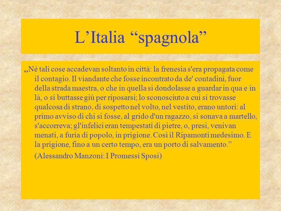 """L'Italia """"spagnola"""" """" Né tali cose accadevan soltanto in città: la frenesia s'era propagata come il contagio. Il viandante che fosse incontrato da de'"""