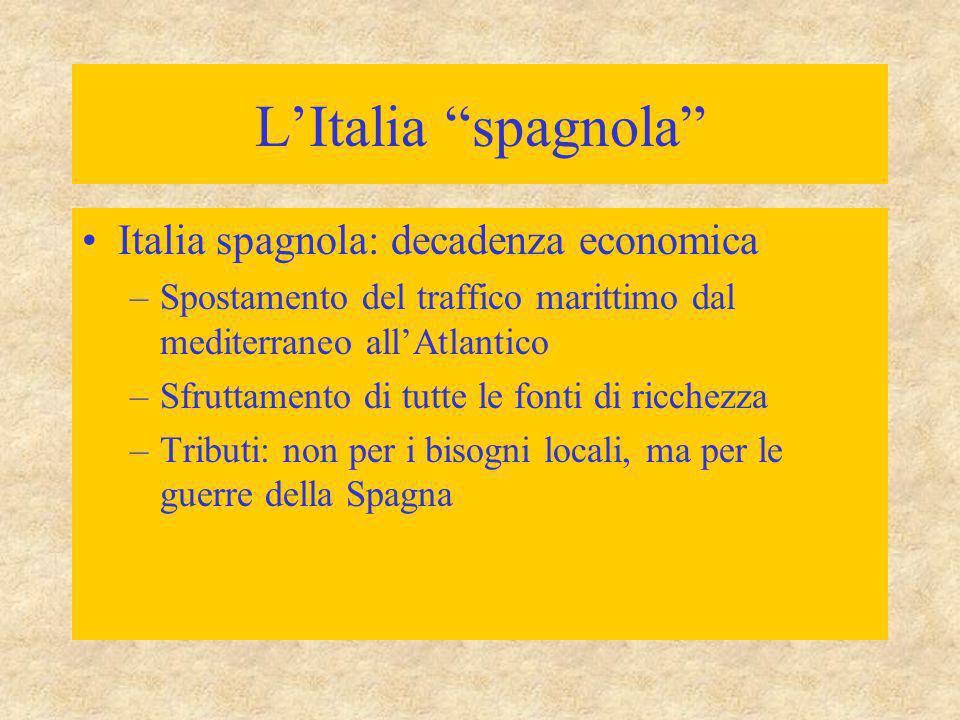 """L'Italia """"spagnola"""" Italia spagnola: decadenza economica –Spostamento del traffico marittimo dal mediterraneo all'Atlantico –Sfruttamento di tutte le"""