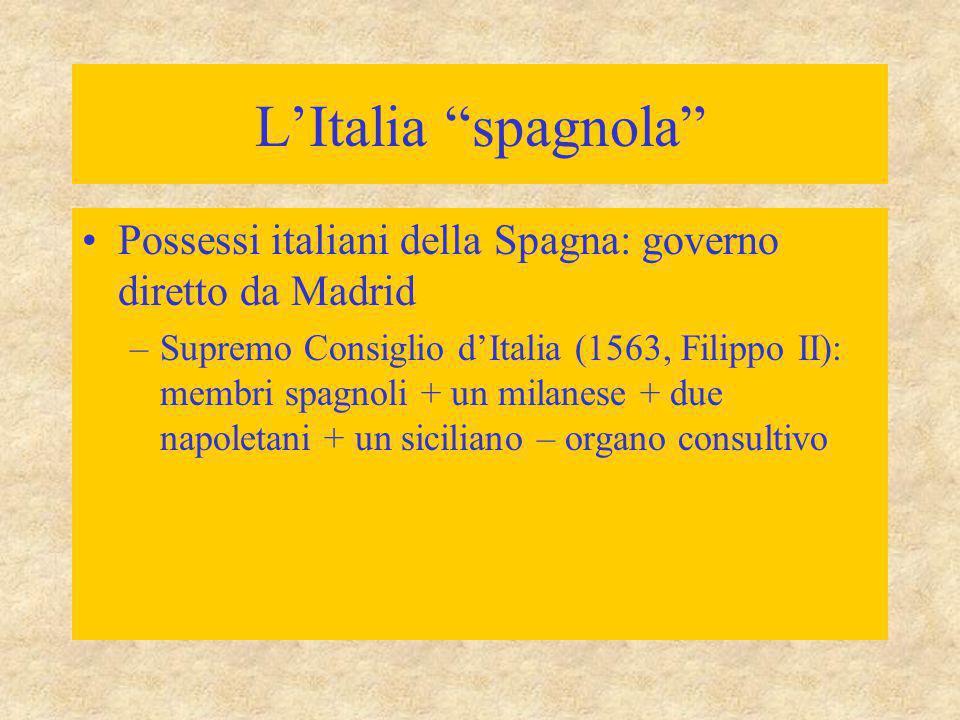 """L'Italia """"spagnola"""" Possessi italiani della Spagna: governo diretto da Madrid –Supremo Consiglio d'Italia (1563, Filippo II): membri spagnoli + un mil"""