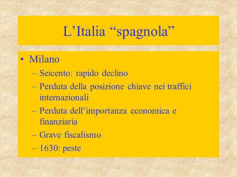 """L'Italia """"spagnola"""" Milano –Seicento: rapido declino –Perduta della posizione chiave nei traffici internazionali –Perduta dell'importanza economica e"""