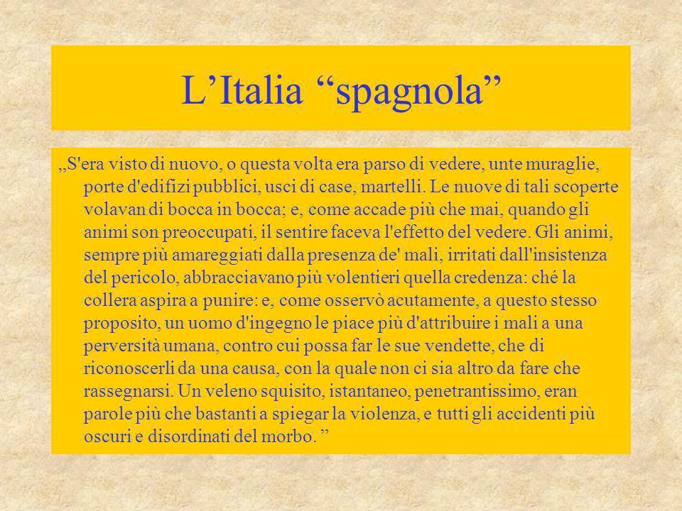 """L'Italia """"spagnola"""" """"S'era visto di nuovo, o questa volta era parso di vedere, unte muraglie, porte d'edifizi pubblici, usci di case, martelli. Le nuo"""