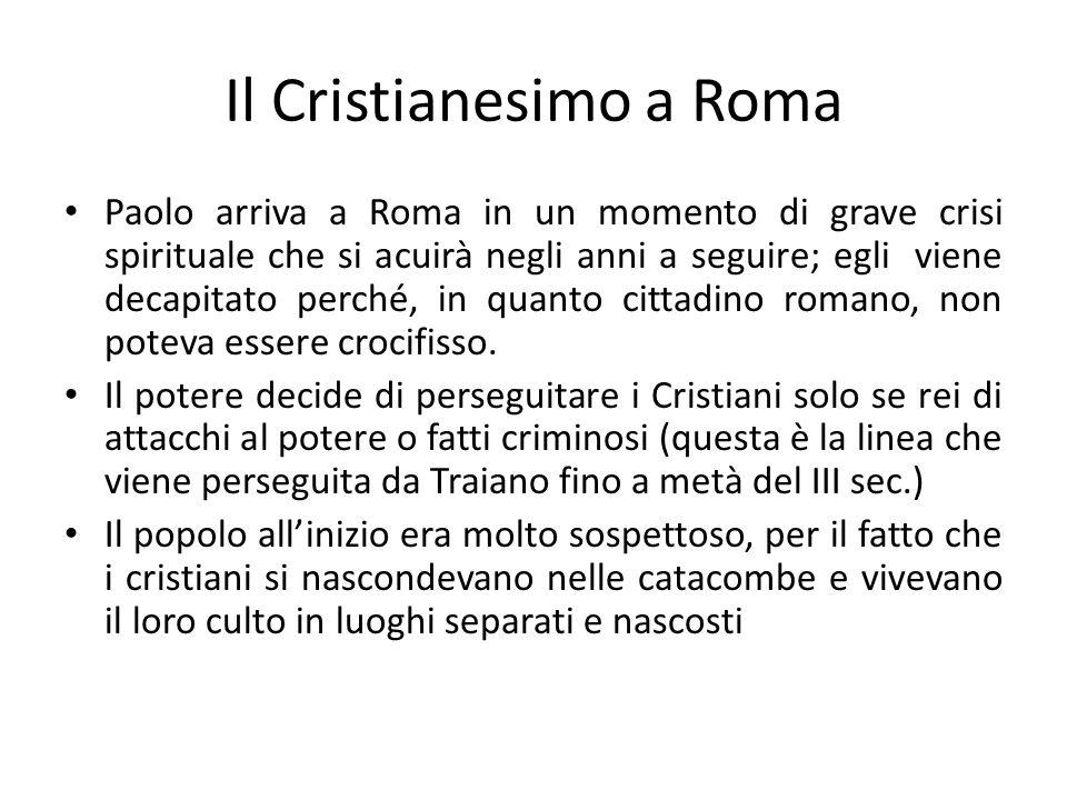 Il Cristianesimo a Roma Paolo arriva a Roma in un momento di grave crisi spirituale che si acuirà negli anni a seguire; egli viene decapitato perché, in quanto cittadino romano, non poteva essere crocifisso.